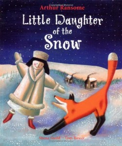 Little Daughter of the Snow by Arthur Ransome, Shena Guild and Tom Bower